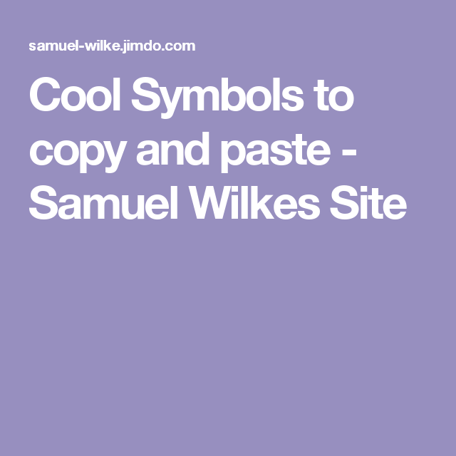 Cool Symbols To Copy And Paste Samuel Wilkes Site Wtf Ok This