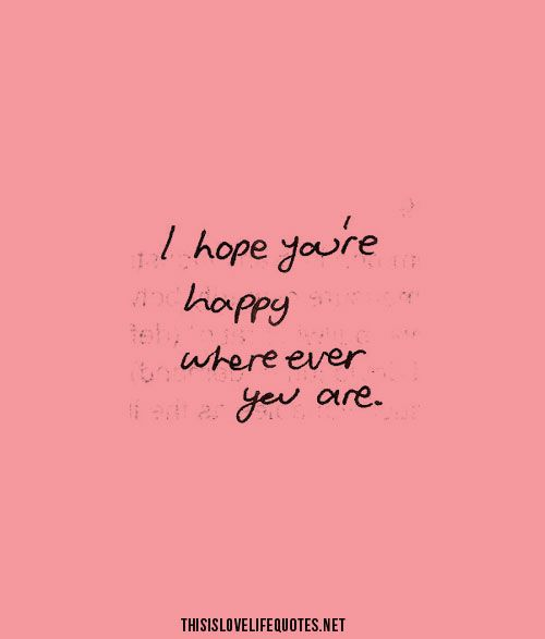 I hope you\'re happy wherever you are. | breakup advice for girls ...