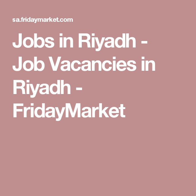 Jobs In Riyadh Job Vacancies In Riyadh Fridaymarket Jeddah Job Riyadh