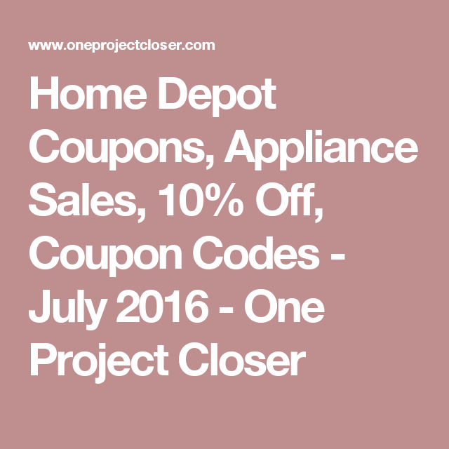 Home Depot Coupons Coupon Codes 10 Off Sales Summer 2020 Home Depot Coupons Home Depot Appliance Sale