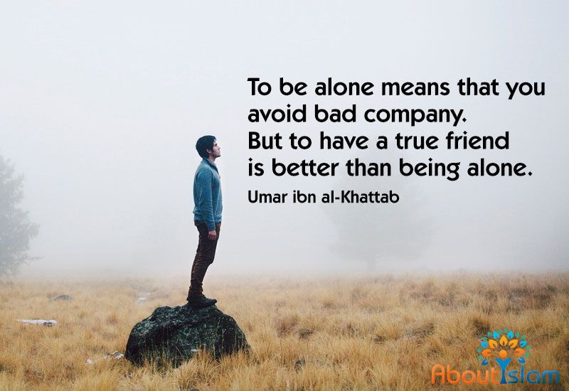 Better To Be Alone Than In Bad Company