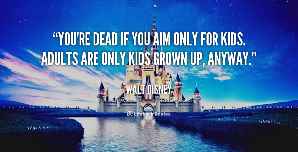 Image result for walt disney adults are only grown up kids anyway