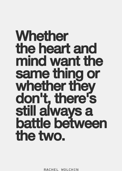 Whether The Heart And The Mind Want The Same Thing Or Whether They
