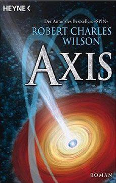 "Robert Charles Wilson: ""Axis"""