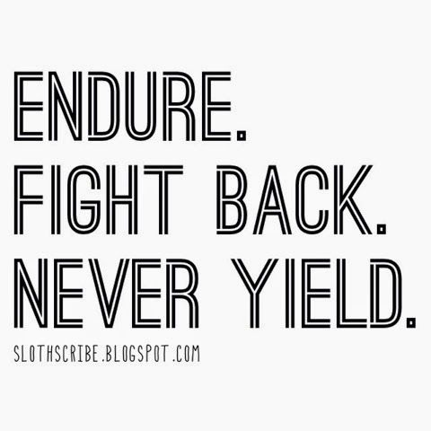 On Pride Excellence And Enduring Hardships Endure Fight Back Never Yield Quote Ivation Quotes Motivational Quotes Me Quotes