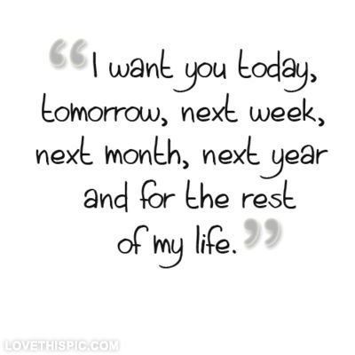 I want you for the rest of my life love quotes quotes ...
