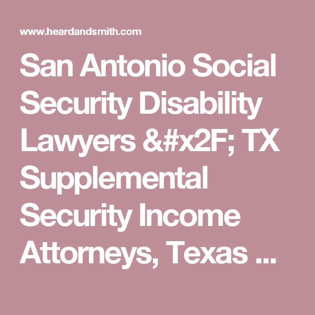 San Antonio Social Security Disability Lawyers / TX Supplemental Security  Income Attorneys, Texas SSI,