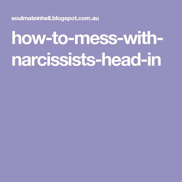 how-to-mess-with-narcissists-head-in | Narracist | Narcissist