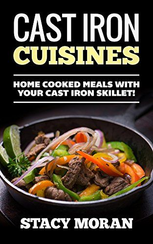 Cast Iron Cuisines Home Cooked Meals With Your Cast Iron No Cook Meals Easy Food To Make Cuisine