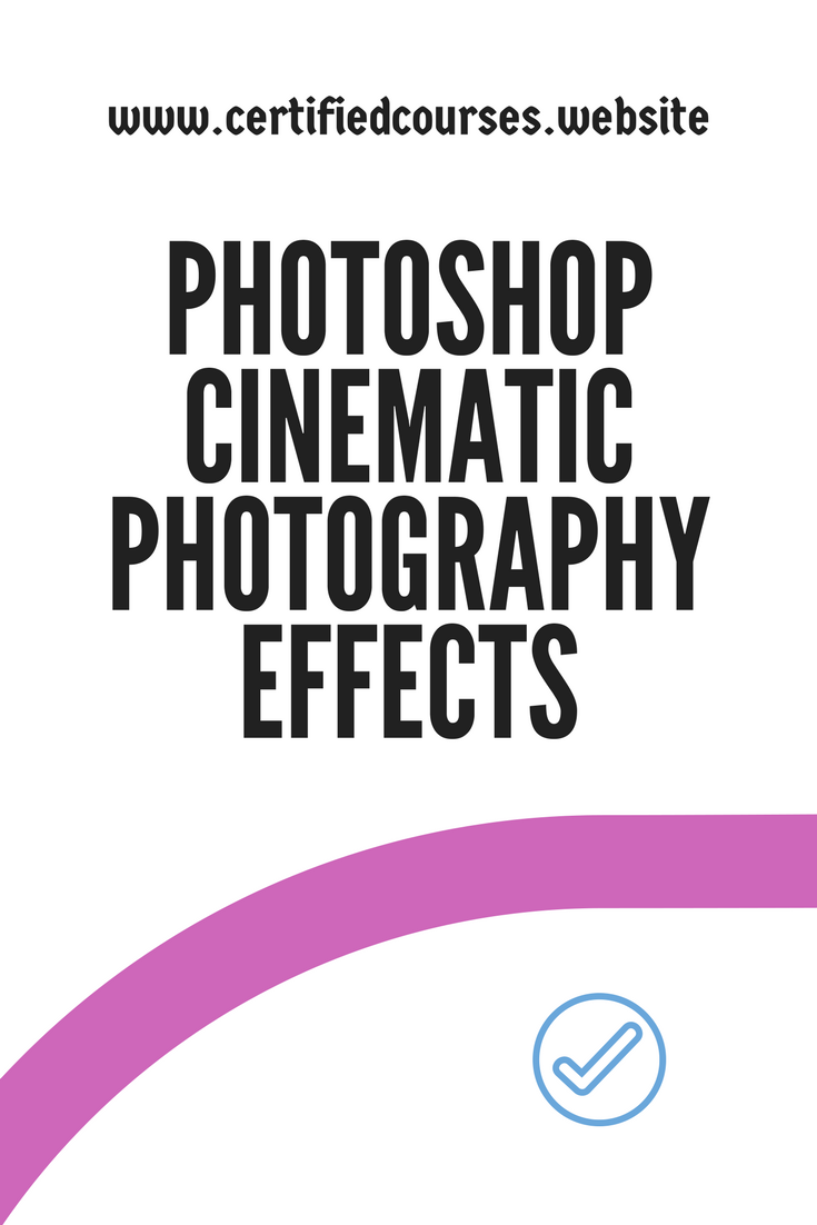 Photoshop Cinematic Photography Effects | Projects to try
