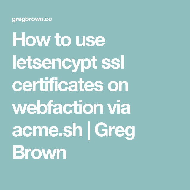 How to use letsencypt ssl certificates on webfaction via acme.sh ...