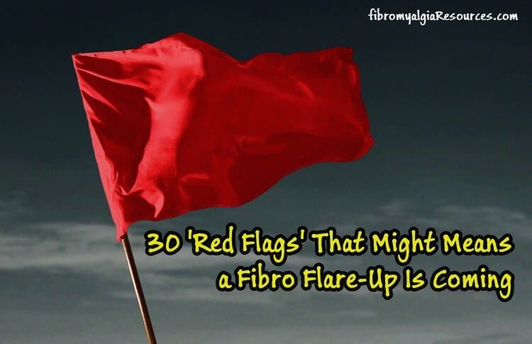 30 'Red Flags' That Might Means a Fibro Flare-Up Is Coming