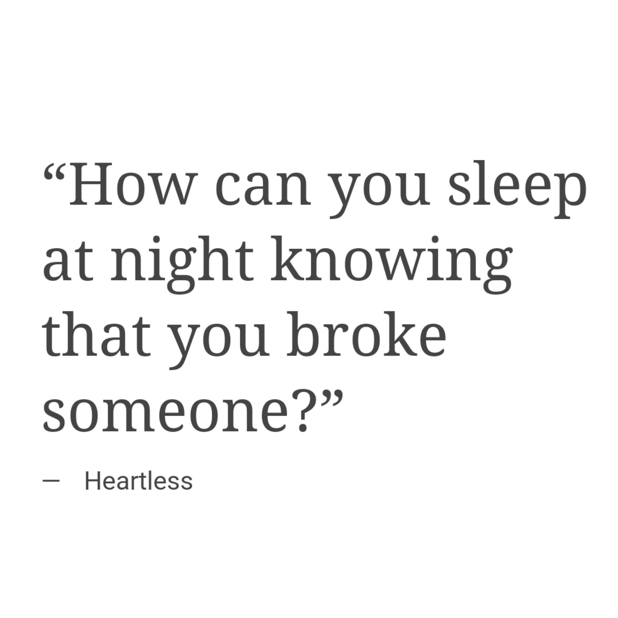 How Can You Sleep At Night Knowing That You Broke