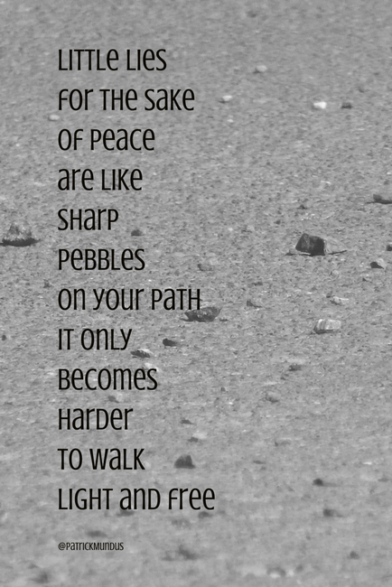 Little Lies For The Sake Of Peace Are Like Sharp Pebbles On