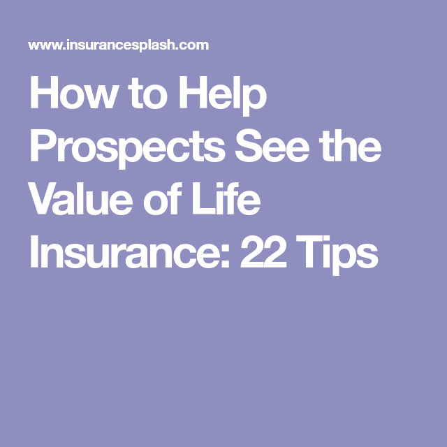Allstate Car Insurance Quote How To Help Prospects See The Value Of Life Insurance 22 Tips .