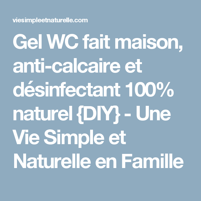 Gel Wc Fait Maison Anti Calcaire Et Desinfectant 100 Naturel Diy Une Vie Simple Et Naturelle En Famille Anti Calcaire Calcaire Fait Maison