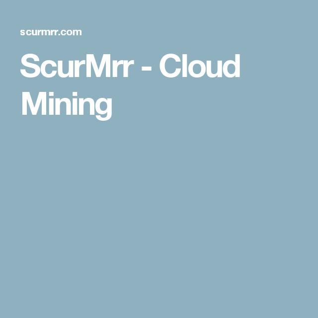 Scurmrr Cloud Mining Cloud Mining Clouds Mining