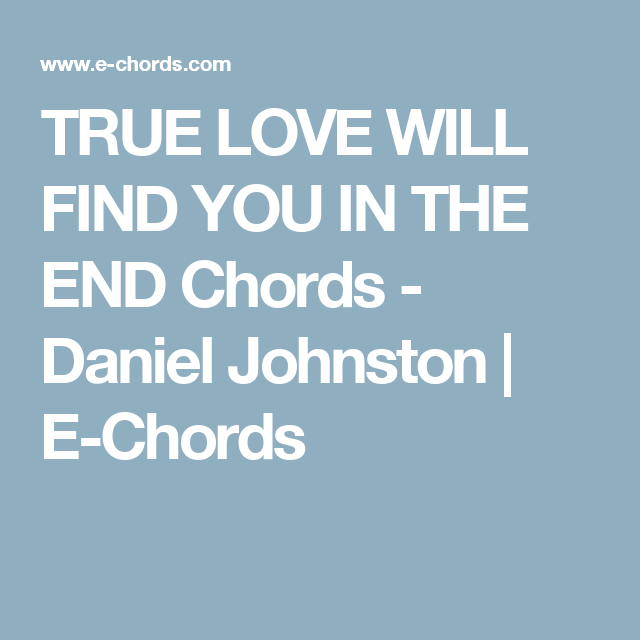 True Love Will Find You In The End Chords Daniel Johnston E