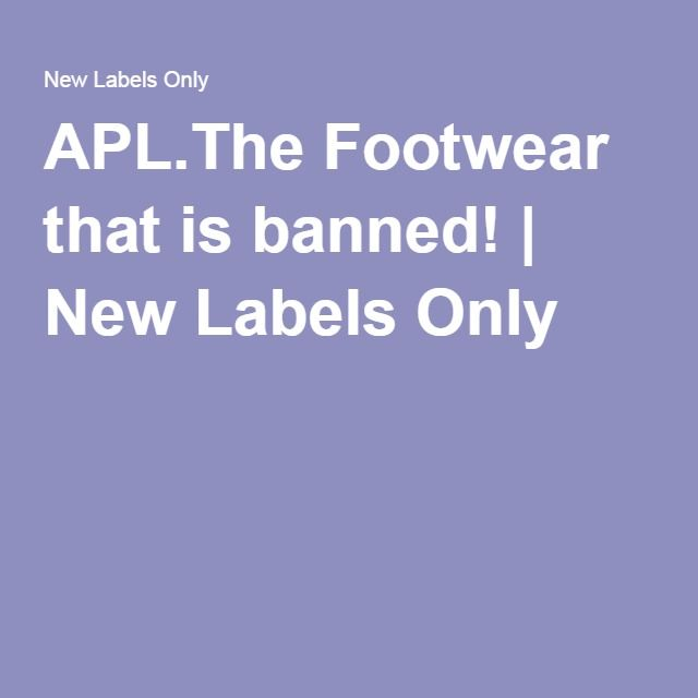 APL.The Footwear that is banned! | New Labels Only