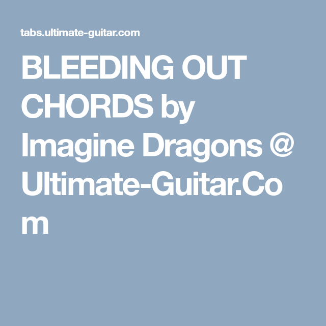 Bleeding Out Chords By Imagine Dragons Ultimate Guitar
