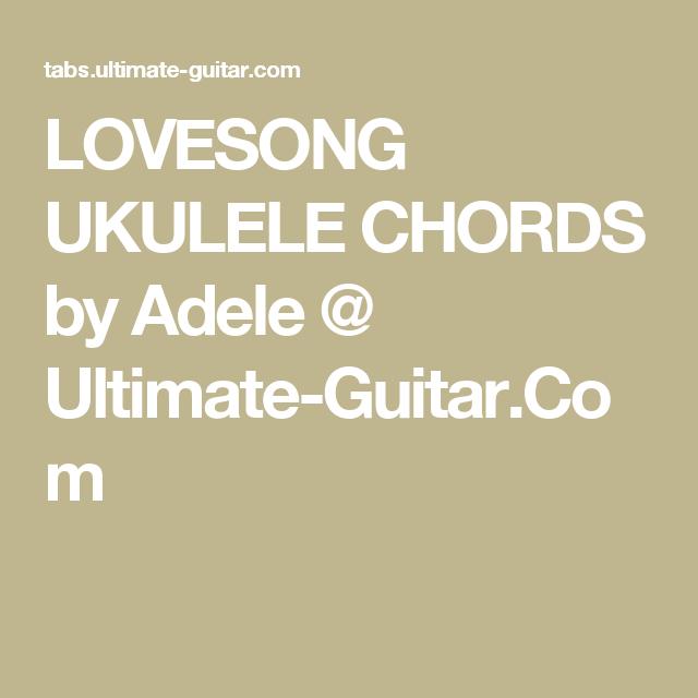 Lovesong Ukulele Chords By Adele Ultimate Guitar Uke