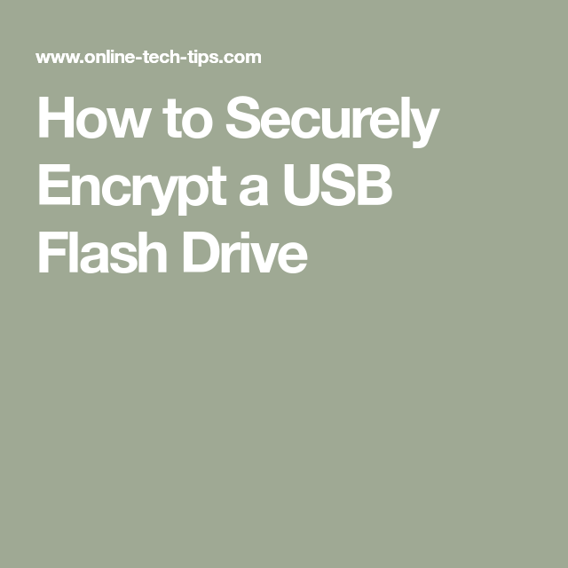 How To Securely Encrypt A Usb Flash Drive Flash Drive Usb Flash Drive Usb