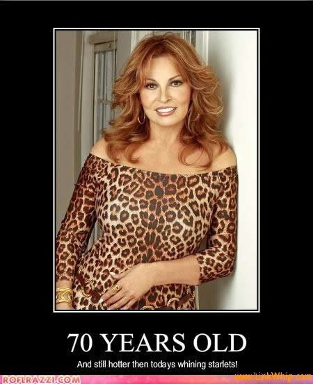 70 and STILL sexy and beautiful!