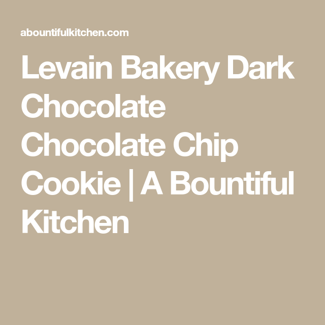 Levain Bakery Dark Chocolate Chocolate Chip Cookie   A Bountiful Kitchen