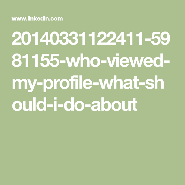 20140331122411-5981155-who-viewed-my-profile-what-should-i