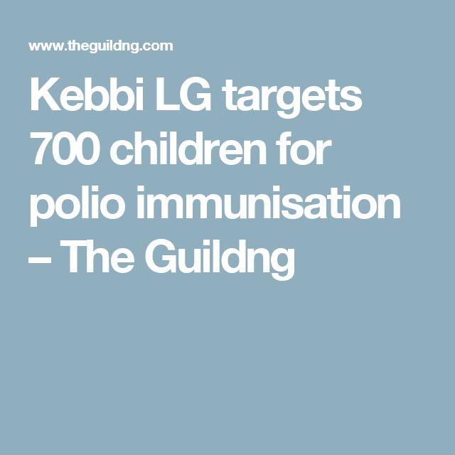 Kebbi LG targets 700 children for polio immunisation – The Guildng