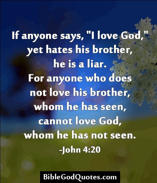 """God Says Love: If Anyone Says, """"I Love God,"""" Yet Hates His Brother, He Is"""