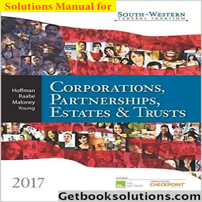South Western Federal Taxation Solutions Manuals For 2017 Corporations Partnerships Estates And Trusts 40th Edition By William H Hoffma