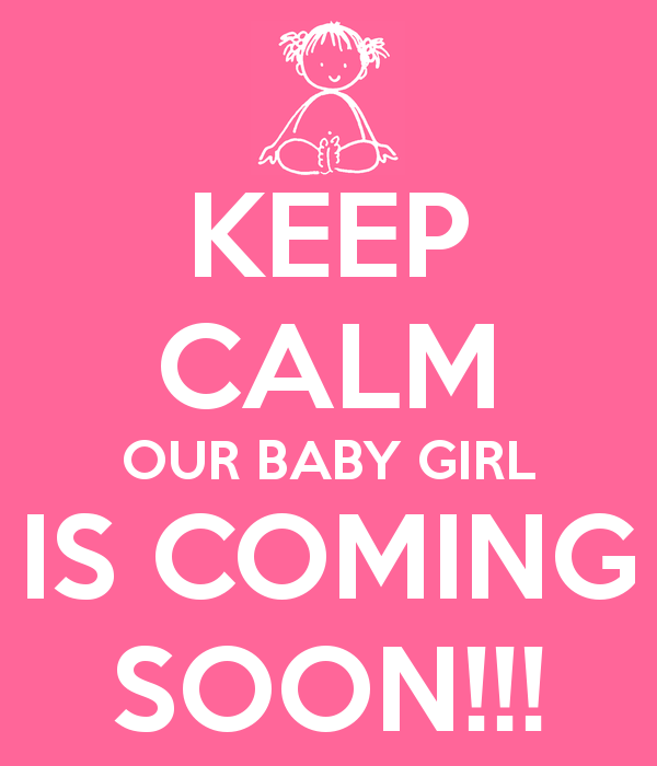 Keep Calm Our Baby Girl Is Coming Soon Poster Baby Girl Announcement Baby Girl Quotes Coming Soon Baby