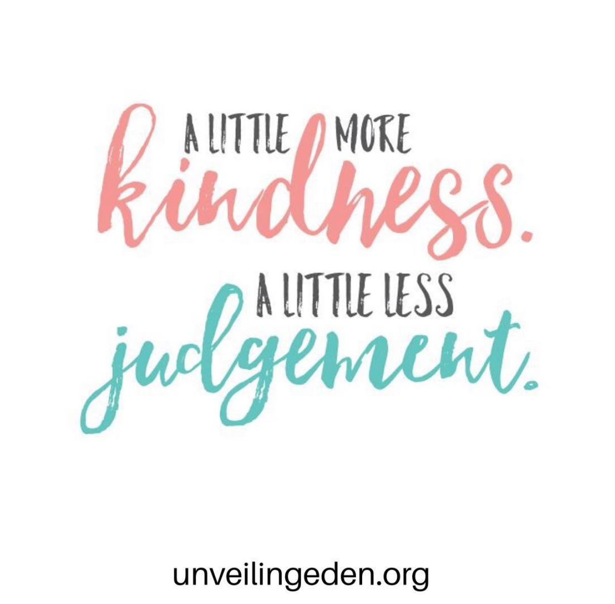 a little more kindness a little less judgement unveilingeden