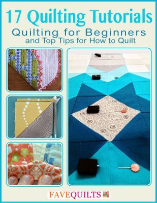 17 Quilting Tutorials: Quilting for Beginners and Top Tips for How to Quilt - Whether you're experienced and looking to refresh your skills or you're just learning how to quilt, you should download our new free eBook! It's filled with helpful tips and tutorials.