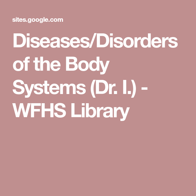Diseases/Disorders of the Body Systems (Dr. I.) - WFHS ...