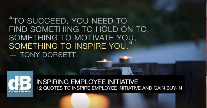12 Quotes to Inspire Employee Initiative and Gain Buy-In for Business