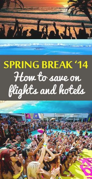 How To Save On Flights And Hotels For Spring Break Can T Wait