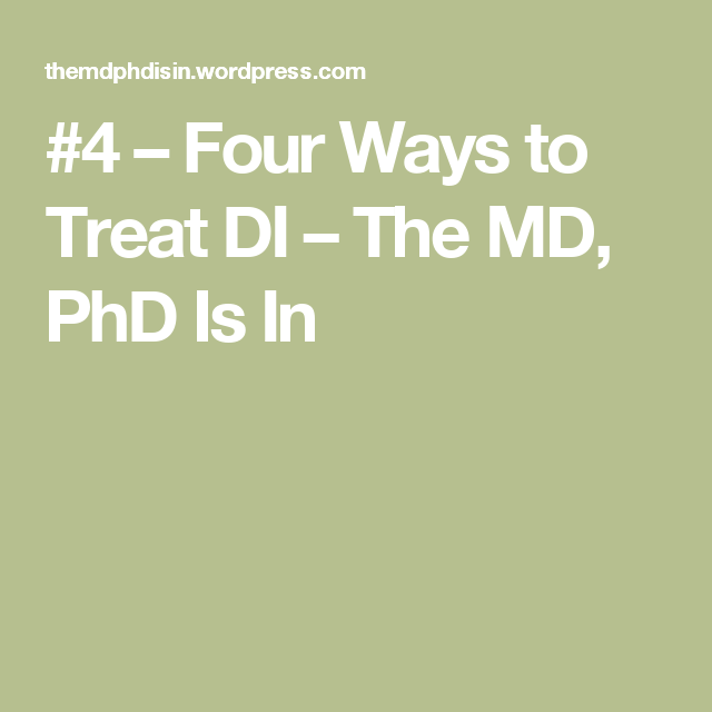 #4 – Four Ways to Treat DI – The MD, PhD Is In