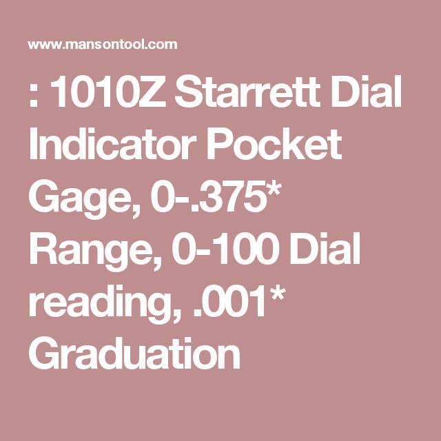 : 1010Z Starrett Dial Indicator Pocket Gage, 0-.375* Range, 0-100 Dial reading, .001* Graduation