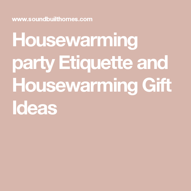 Housewarming party Etiquette and Housewarming Gift Ideas Housewarming Party, Home Buying, Etiquette, Giving