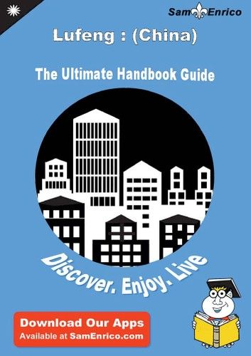 Ultimate Handbook Guide to Lufeng : (China) Travel Guide ebook by Junie Lanham #chinatravelguide