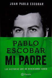 Pablo Escobar Mi Padre Pablo Escobar Pablo Emilio Escobar Padre