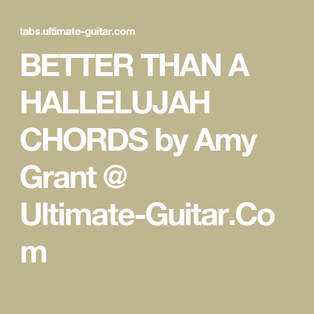Better Than A Hallelujah Chords By Amy Grant Ultimate Guitar