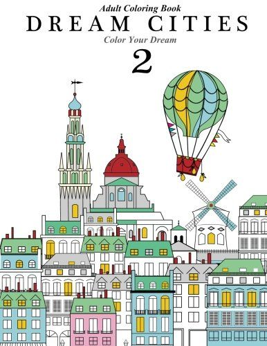 Adult Coloring Book Dream Cities 2 Color Your Volume 4 By