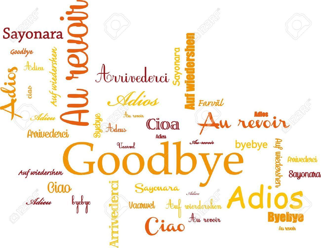 Sayonara, Adieu, Tot Ziens, AufWiedersehen, Bye bye