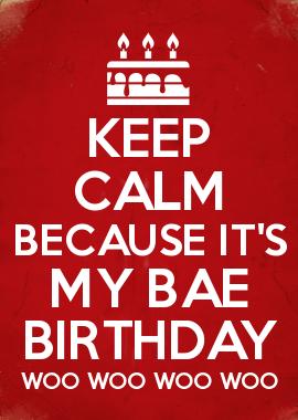 Keep Calm Because It S My Bae Birthday Woo Woo Woo Woo Birthday Quotes For Girlfriend Happy Birthday Love Quotes Birthday Wish For Husband