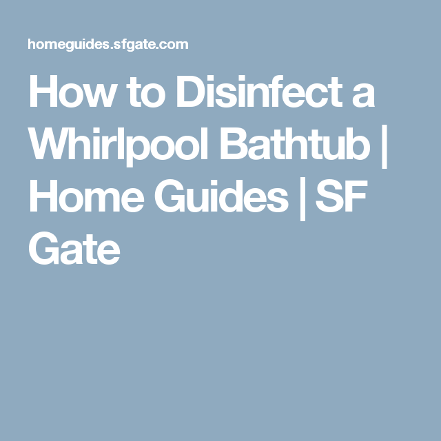 How to Disinfect a Whirlpool Bathtub | Bathtubs, Organizing and ...