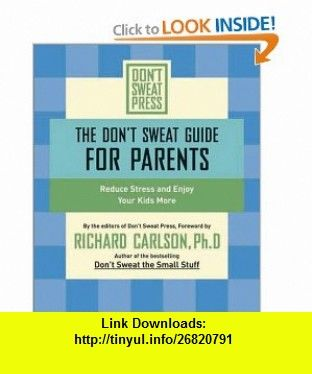 The Dont Sweat Guide for Parents Reduce Stress and Enjoy Your Kids More (Dont Sweat Guides) (9780786887187) Richard Carlson , ISBN-10: 0786887184  , ISBN-13: 978-0786887187 ,  , tutorials , pdf , ebook , torrent , downloads , rapidshare , filesonic , hotfile , megaupload , fileserve