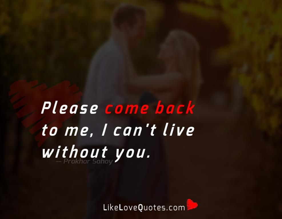 Please Come Back To Me Likelovequotes Com Without You Quotes Come Back Quotes Forever Love Quotes